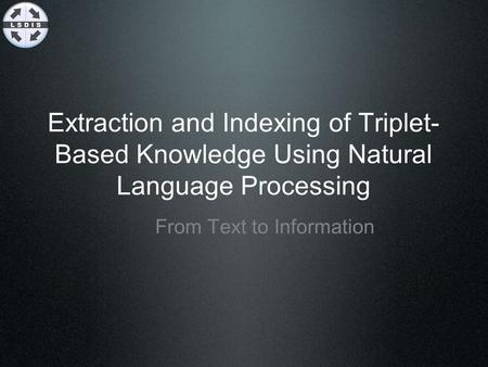 Extraction and Indexing of Triplet- Based Knowledge Using Natural Language Processing From Text to Information.