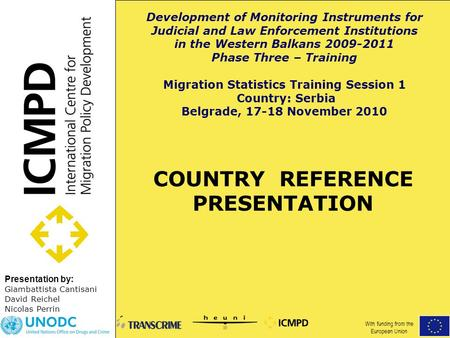 Presentation by: COUNTRY REFERENCE PRESENTATION Giambattista Cantisani David Reichel Nicolas Perrin Development of Monitoring Instruments for Judicial.