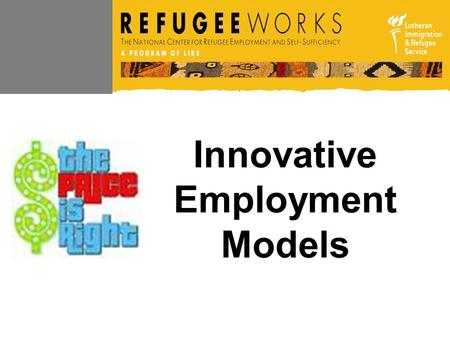 Innovative Employment Models. Seven Case Studies Job Development Focus Professional Career Advising Matching Grant Incentives Resources, Education, Collaboration.