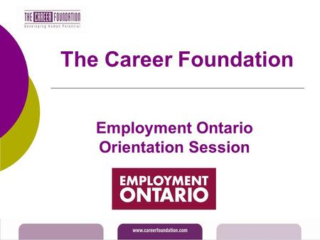 The Career Foundation Employment Ontario Orientation Session.
