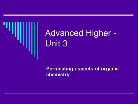 Advanced Higher - Unit 3 Permeating aspects of organic chemistry.