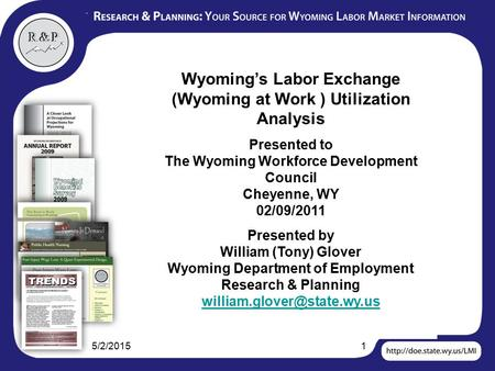 5/2/20151 Wyoming's Labor Exchange (Wyoming at Work ) Utilization Analysis Presented to The Wyoming Workforce Development Council Cheyenne, WY 02/09/2011.