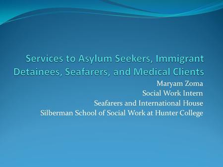 Maryam Zoma Social Work Intern Seafarers and International House Silberman School of Social Work at Hunter College.