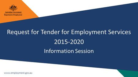 Www.employment.gov.au Request for Tender for Employment Services 2015-2020 Information Session.