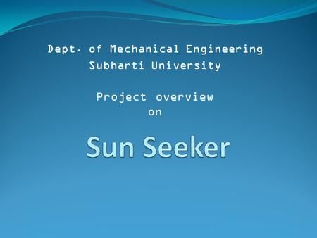 Dept. of Mechanical Engineering Subharti University Project overview on.
