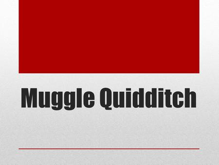 Muggle Quidditch. Muggle Quidditch Rules The following slides contain the rules of Muggle Quidditch as set out by SEQA, the Southern England Quidditch.