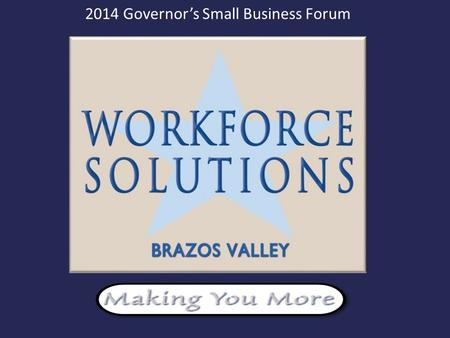 2014 Governor's Small Business Forum. What is Workforce Solutions? The pipeline that connects employers to a qualified and skilled workforce. Publically.