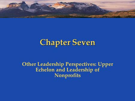 Chapter Seven Other Leadership Perspectives: Upper Echelon and Leadership of Nonprofits.