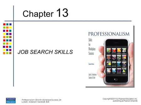 Copyright ©2011 by Pearson Education, Inc. publishing as Pearson [imprint] Professionalism: Skills for Workplace Success, 2/e Lydia E. Anderson Sandra.