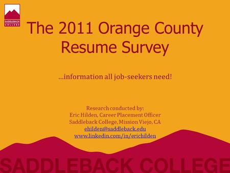 The 2011 Orange County Resume Survey …information all job-seekers need! Research conducted by: Eric Hilden, Career Placement Officer Saddleback College,