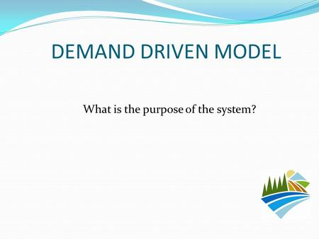 DEMAND DRIVEN MODEL What is the purpose of the system?