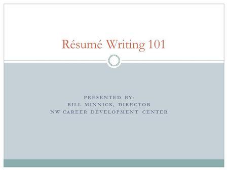 presented by bill minnick director nw career development center rsum writing 101