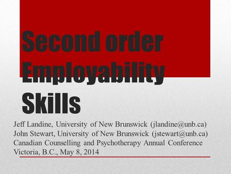Second order Employability Skills Jeff Landine, University of New Brunswick John Stewart, University of New Brunswick