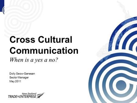 Cross Cultural Communication When is a yes a no? Dolly Seow-Ganesan Sector Manager May 2011.
