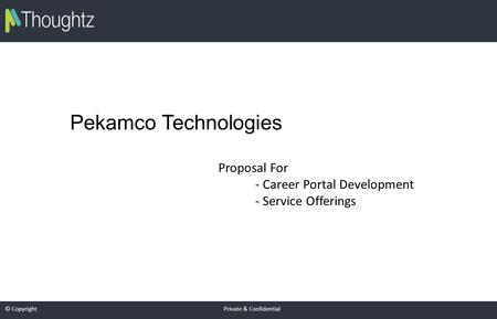 © Copyright Private & Confidential Pekamco Technologies Proposal For - Career Portal Development - Service Offerings.