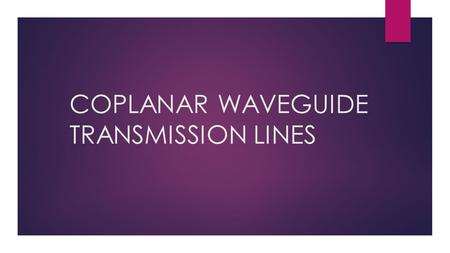 COPLANAR WAVEGUIDE TRANSMISSION LINES. Who invented CPW and why was it introduced? C.P. Wen introduced CPW (Titled it based on its initials) to overcome.