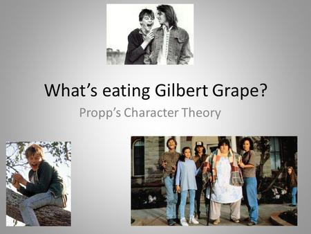 What's eating Gilbert Grape? Propp's Character Theory.