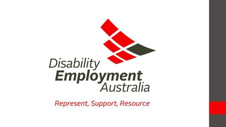 Disability Employment Australia The peak body for Australia's Disability Employment Services Represent the interests of members at a national level to.