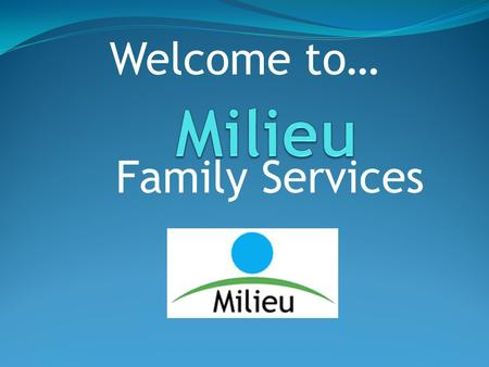 Family Services Welcome to…. The presentation you are about see welcomes potential new Individuals and their Families to our organization and gives a.