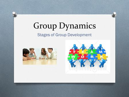 Group Dynamics Stages of Group Development. Group Dynamics O This week we will be looking at the importance of working in groups O Positive and negative.