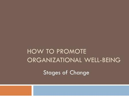 HOW TO PROMOTE ORGANIZATIONAL WELL-BEING Stages of Change.