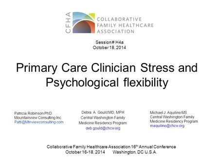 Primary Care Clinician Stress and Psychological flexibility Debra A. Gould MD, MPH Central Washington Family Medicine Residency Program