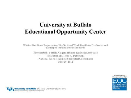 University at Buffalo Educational Opportunity Center Worker Readiness Preparation: The National Work Readiness Credential and Equipped for the Future Standards.