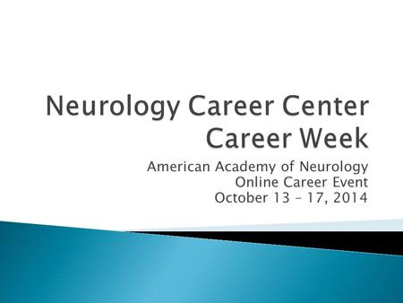 American Academy of Neurology Online Career Event October 13 – 17, 2014.