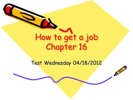 How to get a job Chapter 16 Test Wednesday 04/18/2012.