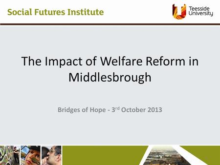 The Impact of Welfare Reform in Middlesbrough Bridges of Hope - 3 rd October 2013 2.