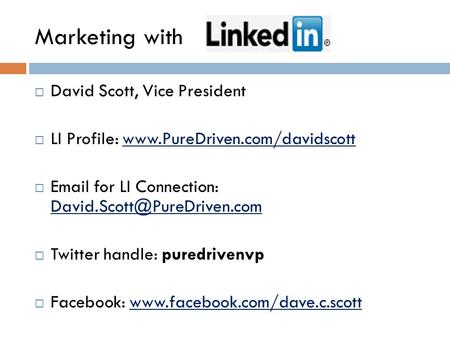 Marketing with  David Scott, Vice President  LI Profile:    for LI Connection: