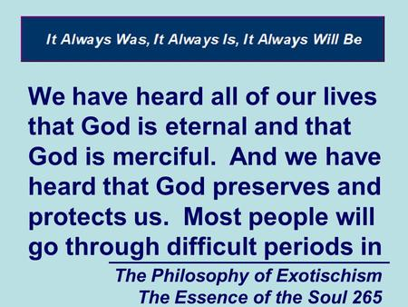The Philosophy of Exotischism The Essence of the Soul 265 We have heard all of our lives that God is eternal and that God is merciful. And we have heard.