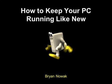 How to Keep Your PC Running Like New Bryan Nowak.