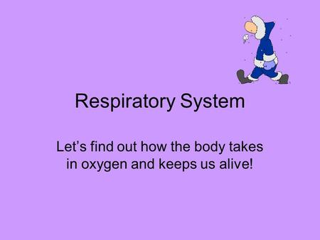 Let's find out how the body takes in oxygen and keeps us alive!