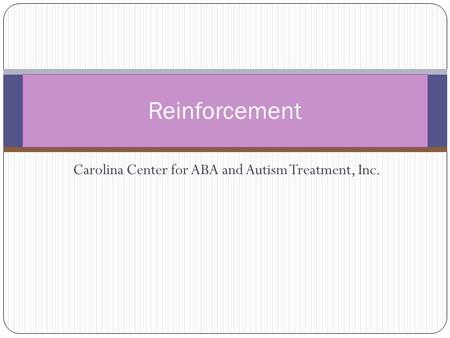 Carolina Center for ABA and Autism Treatment, Inc. Reinforcement.