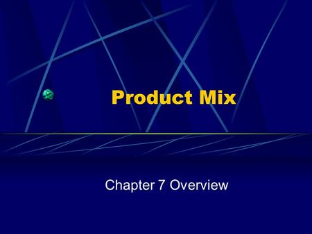Product Mix Chapter 7 Overview. Segmentation Not Proliferation.