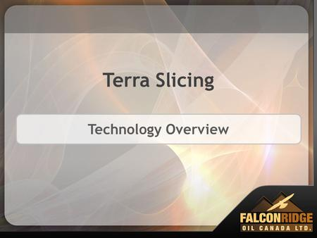 Terra Slicing Technology Overview. Contents What is Terra Slicing? How does a reservoir become damaged? How does Terra Slicing Repair Wellbore Damage?