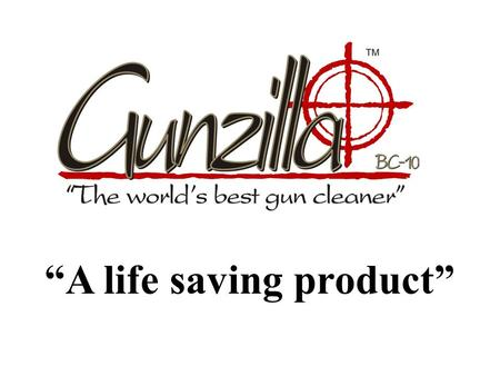 """A life saving product"". Goals for Gunzilla Must contain no hazardous materials. One formula to clean, <strong>lubricate</strong> and protect. Designed to reduce weapon."