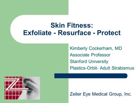 Skin Fitness: Exfoliate - Resurface - Protect Kimberly Cockerham, MD Associate Professor Stanford University Plastics-Orbit- Adult Strabismus Zeiter Eye.