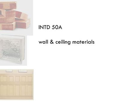 INTD 50A wall & ceiling materials. come from a variety of sources—both natural and fabricated hard or rigid costly to purchase & install require little.