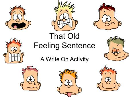 That Old Feeling Sentence A Write On Activity The Feeling Sentence The last square in the Four Square is called a feeling sentence. A feeling sentence.