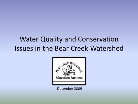 Water Quality and Conservation Issues in the Bear Creek Watershed December 2009.