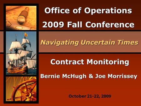 Office of Operations 2009 Fall Conference Navigating Uncertain Times October 21-22, 2009 Contract Monitoring Bernie McHugh & Joe Morrissey.