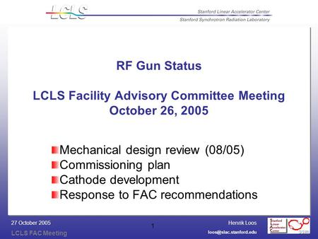 Henrik Loos LCLS FAC Meeting 27 October 2005 1 RF Gun Status LCLS Facility Advisory Committee Meeting October 26, 2005 Mechanical.