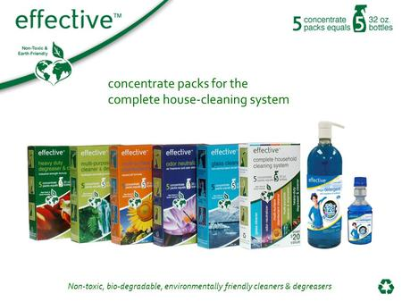 Non-toxic, bio-degradable, environmentally friendly cleaners & degreasers concentrate packs for the complete house-cleaning system.