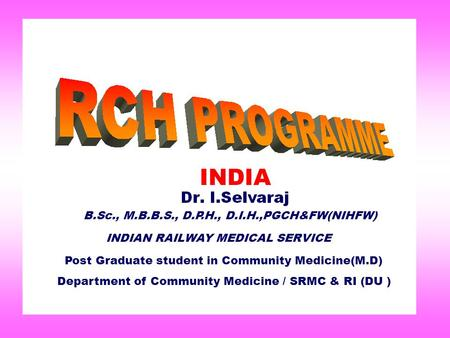 Post Graduate student <strong>in</strong> Community Medicine(M.D) Department of Community Medicine / SRMC & RI (DU ) INDIAN RAILWAY MEDICAL SERVICE B.Sc., M.B.B.S., D.P.H.,