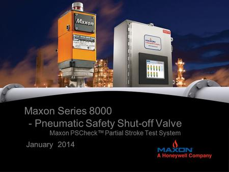 Maxon Series 8000 - Pneumatic Safety Shut-off Valve Maxon PSCheck™ Partial Stroke Test System January 2014.