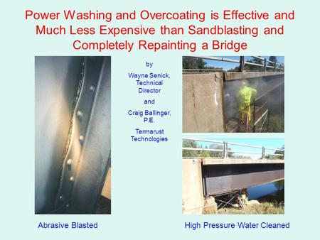Power Washing and Overcoating is Effective and Much Less Expensive than Sandblasting and Completely Repainting a Bridge by Wayne Senick, Technical Director.