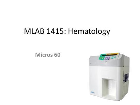 MLAB 1415: Hematology Micros 60. 3-part differential Sample size= 10µL Environment – Indoor only – Level work station – Avoid direct exposure to sunlight.