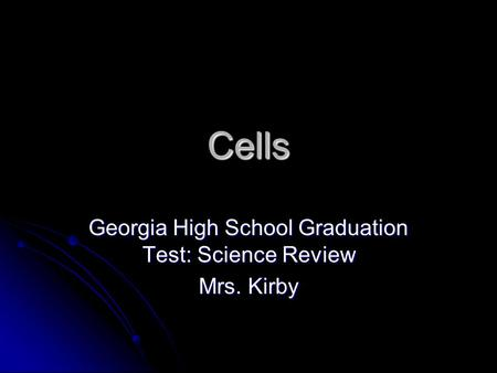 Cells Georgia High School Graduation Test: Science Review Mrs. Kirby.